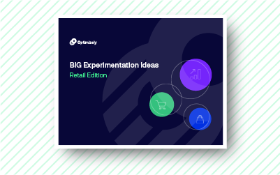 Big Experimentation Ideas: Retail Edition