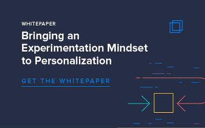 Bringing an Experimentation Mindset to Personalization