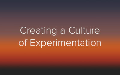 Creating a Culture of Experimentation