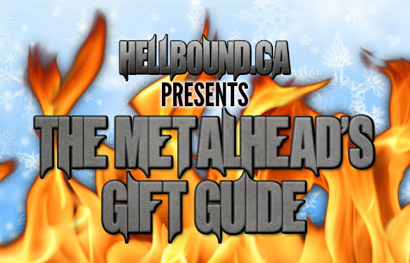 Hellbound.ca presents The Metalhead's Gift Guide