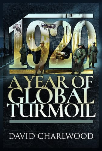 1920: A Year Of Global Turmoil by David Charlwood