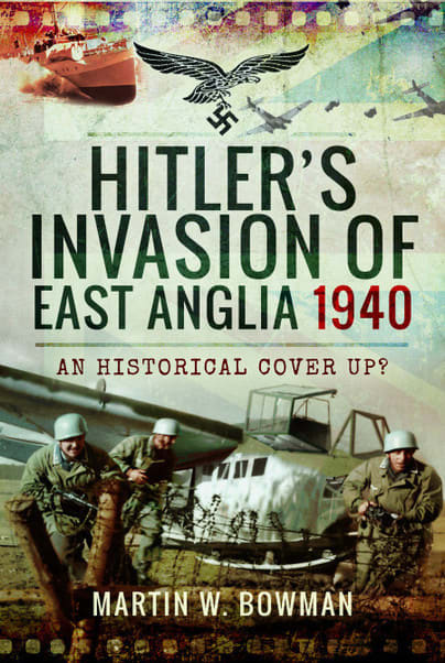 Hitler's Invasion of East Anglia 1940. An Historical Cover Up?