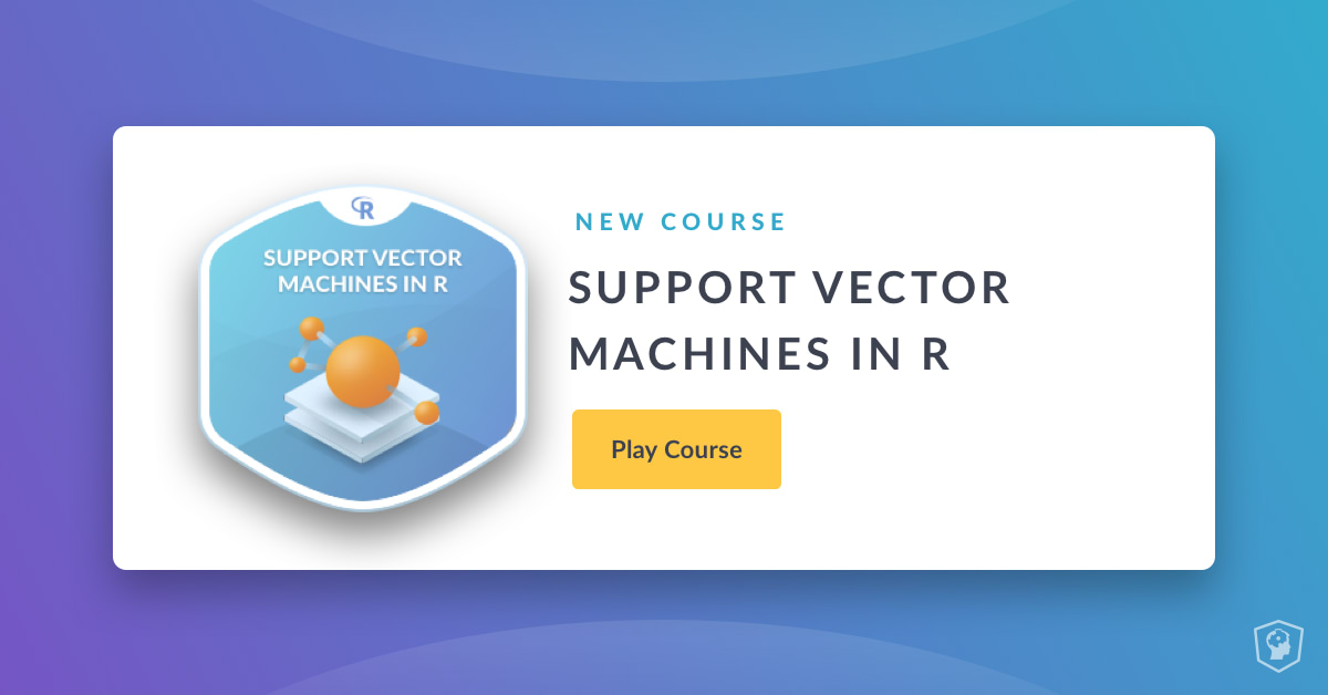 New Course: Support Vector Machines in R