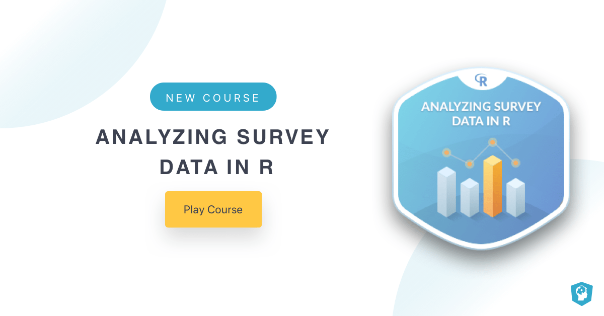 New Course: Analyzing Survey Data in R