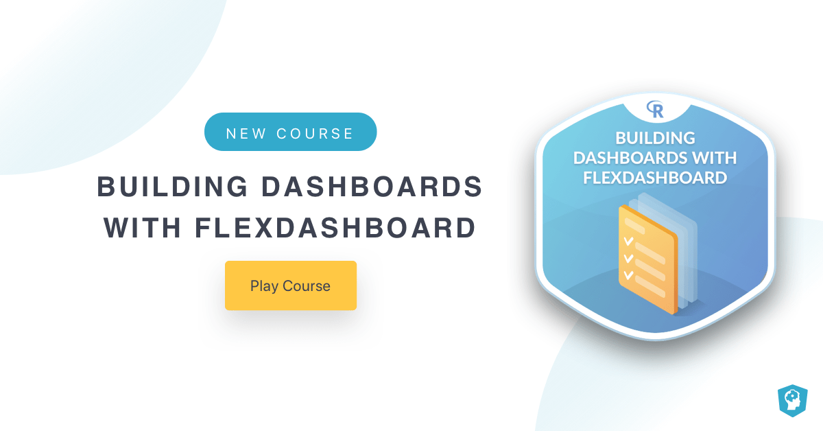 New Course: Building Dashboards with flexdashboard