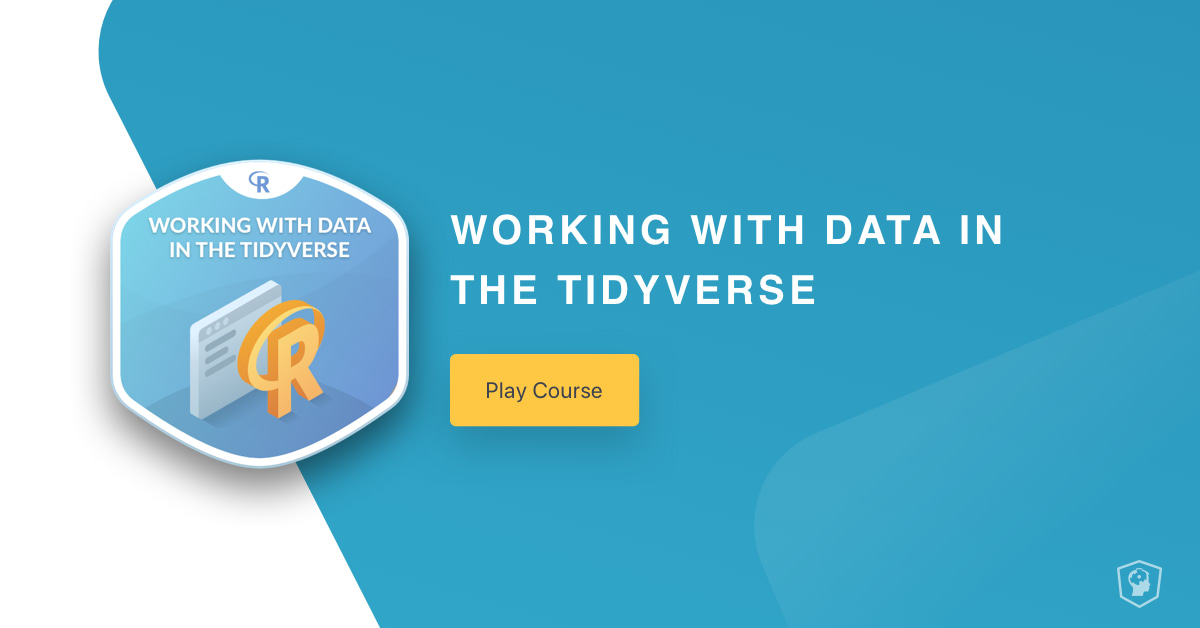 New Course: Working with Data in the Tidyverse