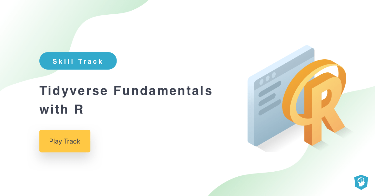New Skill Track: Tidyverse Fundamentals with R