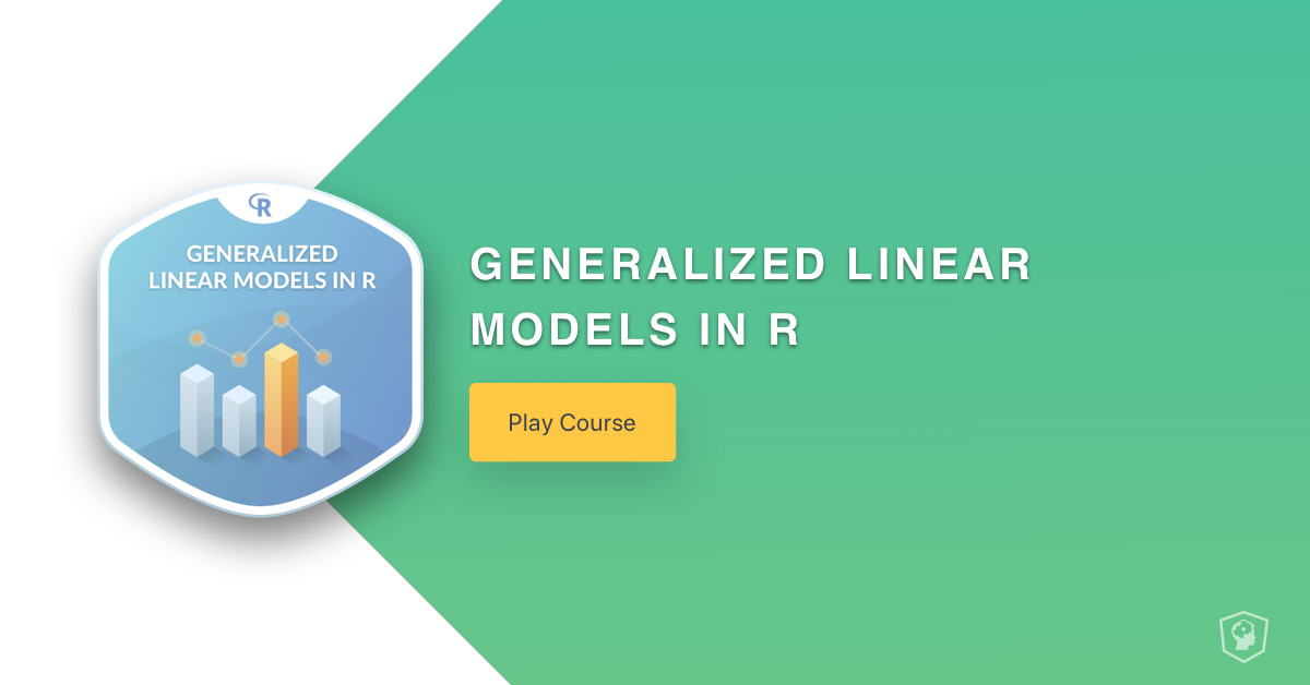 New Course: Generalized Linear Models in R (article) - DataCamp