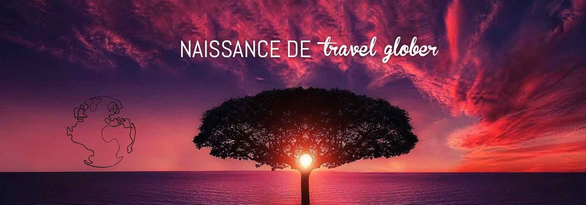 naissance de travel glober blog de voyage