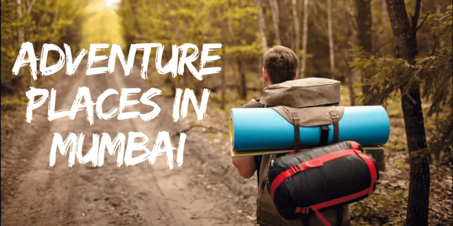 The Top Adventure Places In Mumbai To Give You -Xoxoday