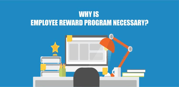Why is employee reward program necessary