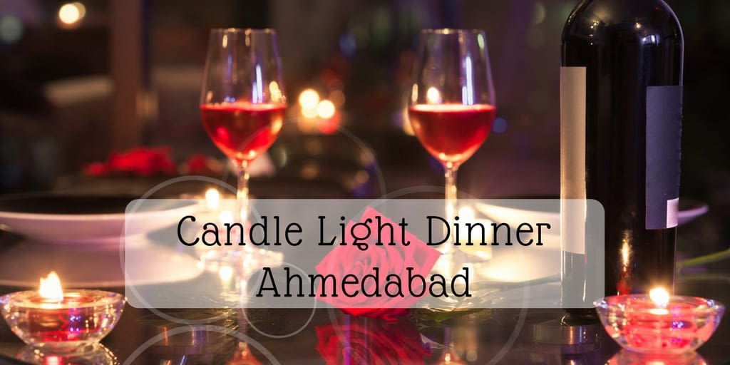 amazing ideas for romantic candle light dinner in ahmedabad xoxoday