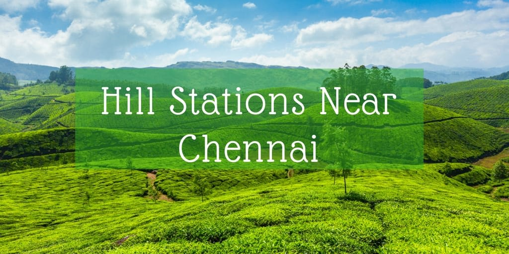 Most Popular Offbeat Hill Stations Near Chennai