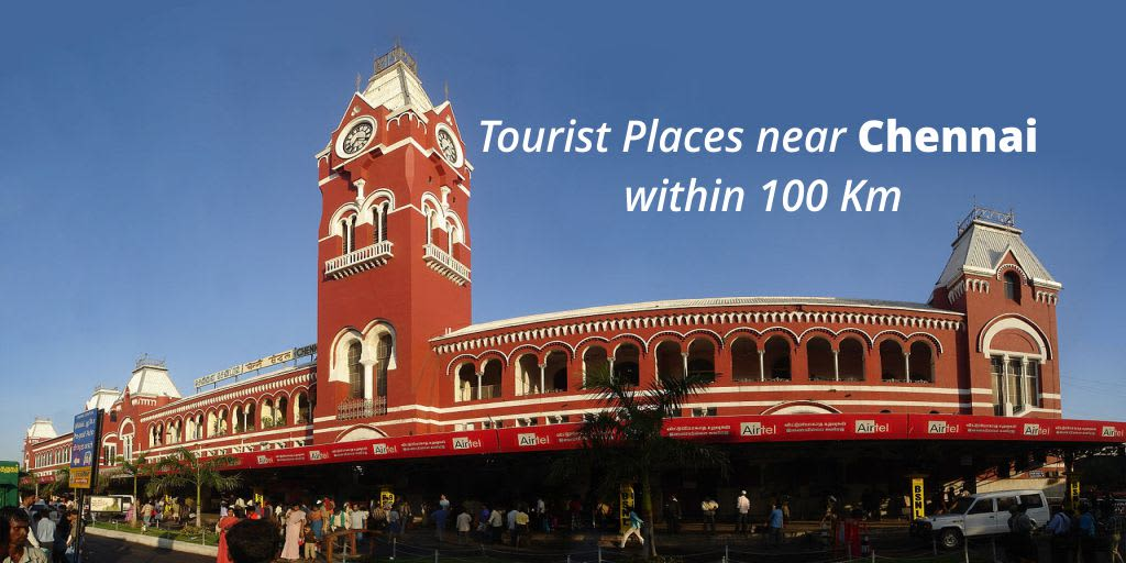 tourist places near chennai within 100 km a quick getaway guide