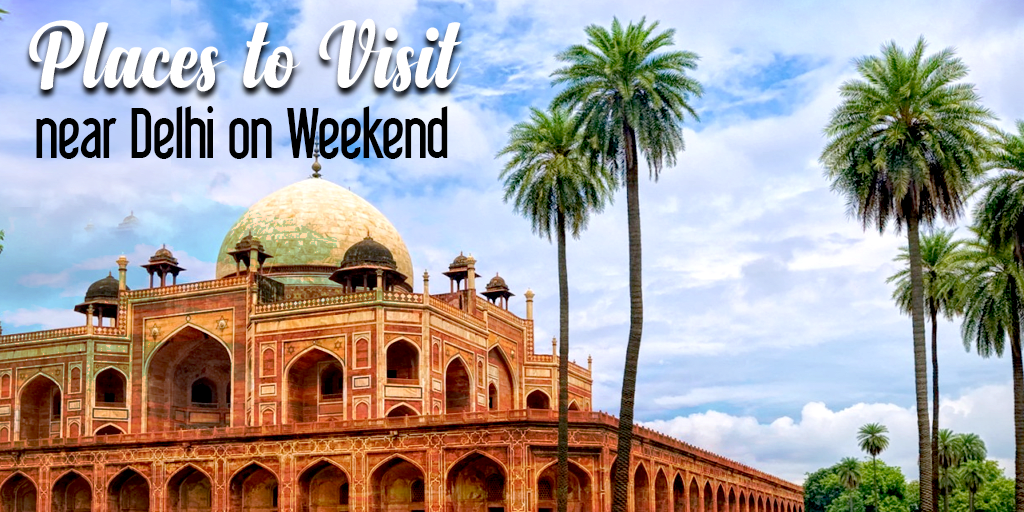 places to visit near Delhi on weekends