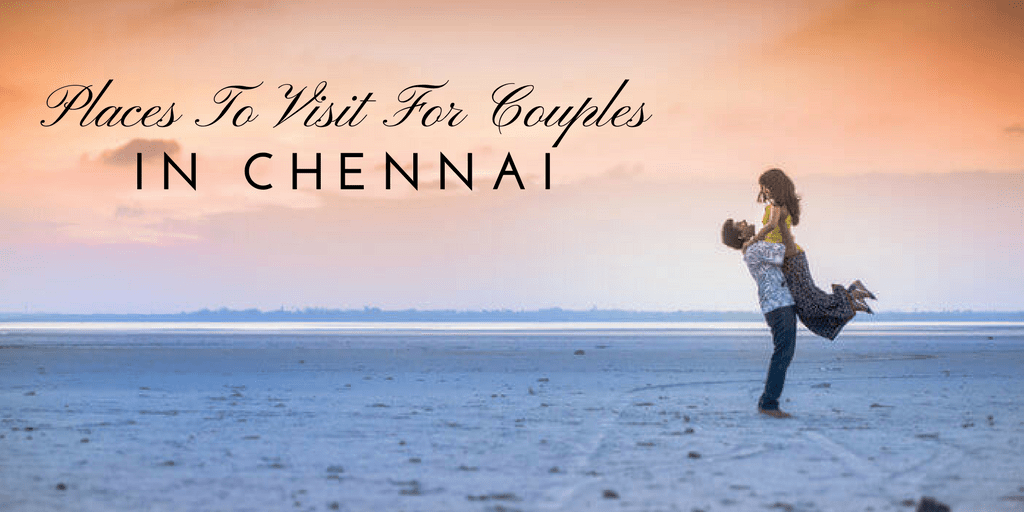 places to visit in chennai for couples