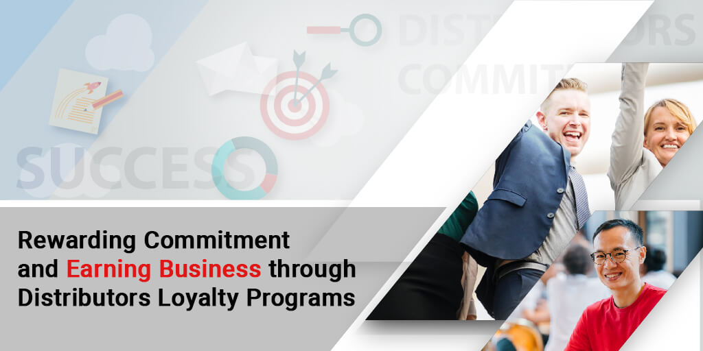 Rewarding Commitment and Earning Business through Distributors Loyalty Programs