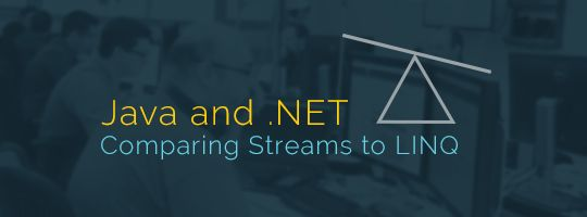Java and  NET – Comparing Streams to LINQ
