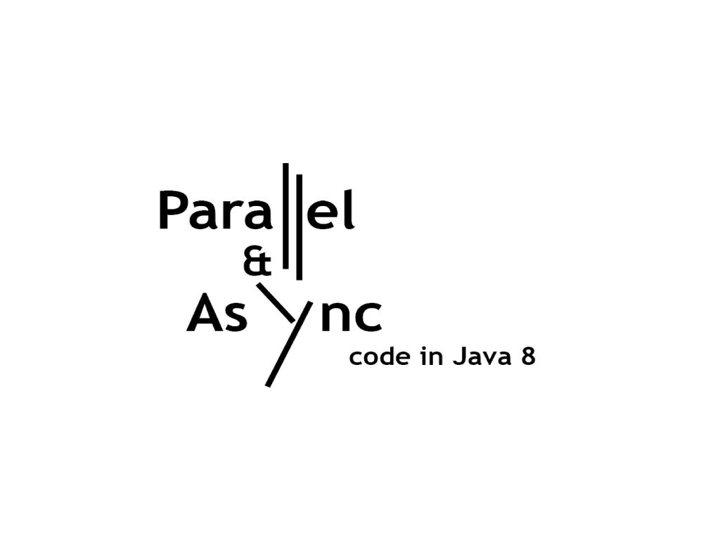 Parallel and Asynchronous Programming in Java 8