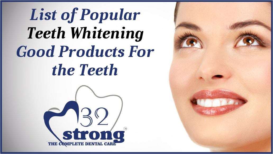 List of Popular Teeth Whitening Good Products For the Teeth