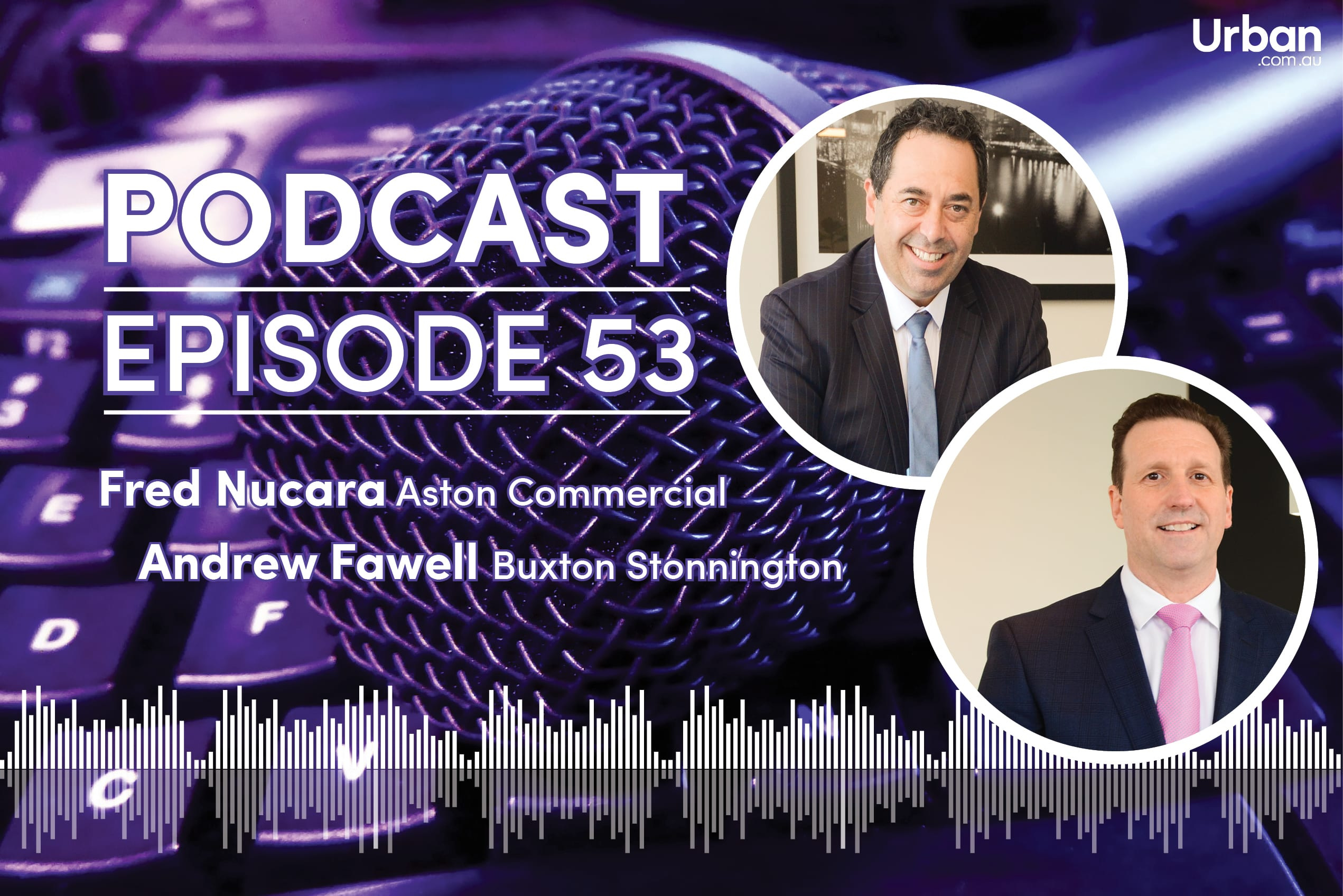 Podcast - Episode 53 - Fred Nucara (Aston Commercial) and Andrew Fawell (Buxton Stonnington)