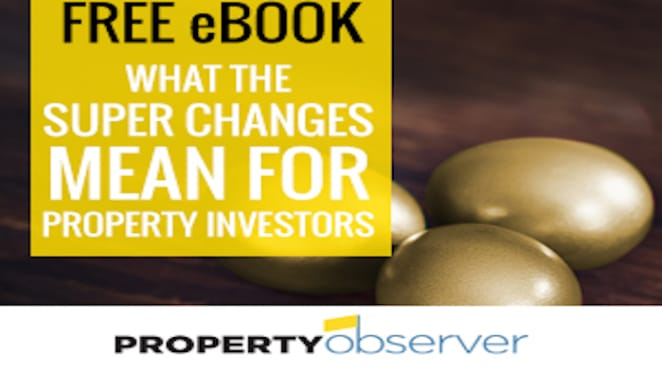 What the July 1, 2017 super changes mean for property investors: Property Observer free eBook