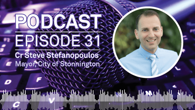 Weekly Podcast: Episode 31 - City of Stonnington Mayor Cr Steve Stefanopoulos