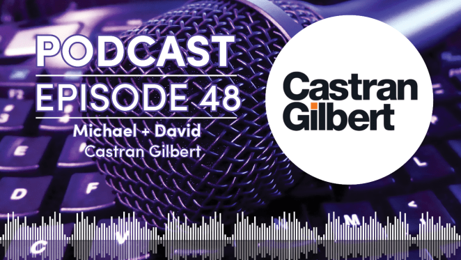Podcast - Episode 48: Castran Gilbert's Michael Lang and David Howard on the state of the market