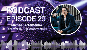 Weekly Podcast: Episode 29 - Figr Architecture's Michael Artemenko