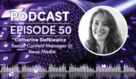 Podcast - Episode 50: Neue Media's Catherine Sietkiewicz