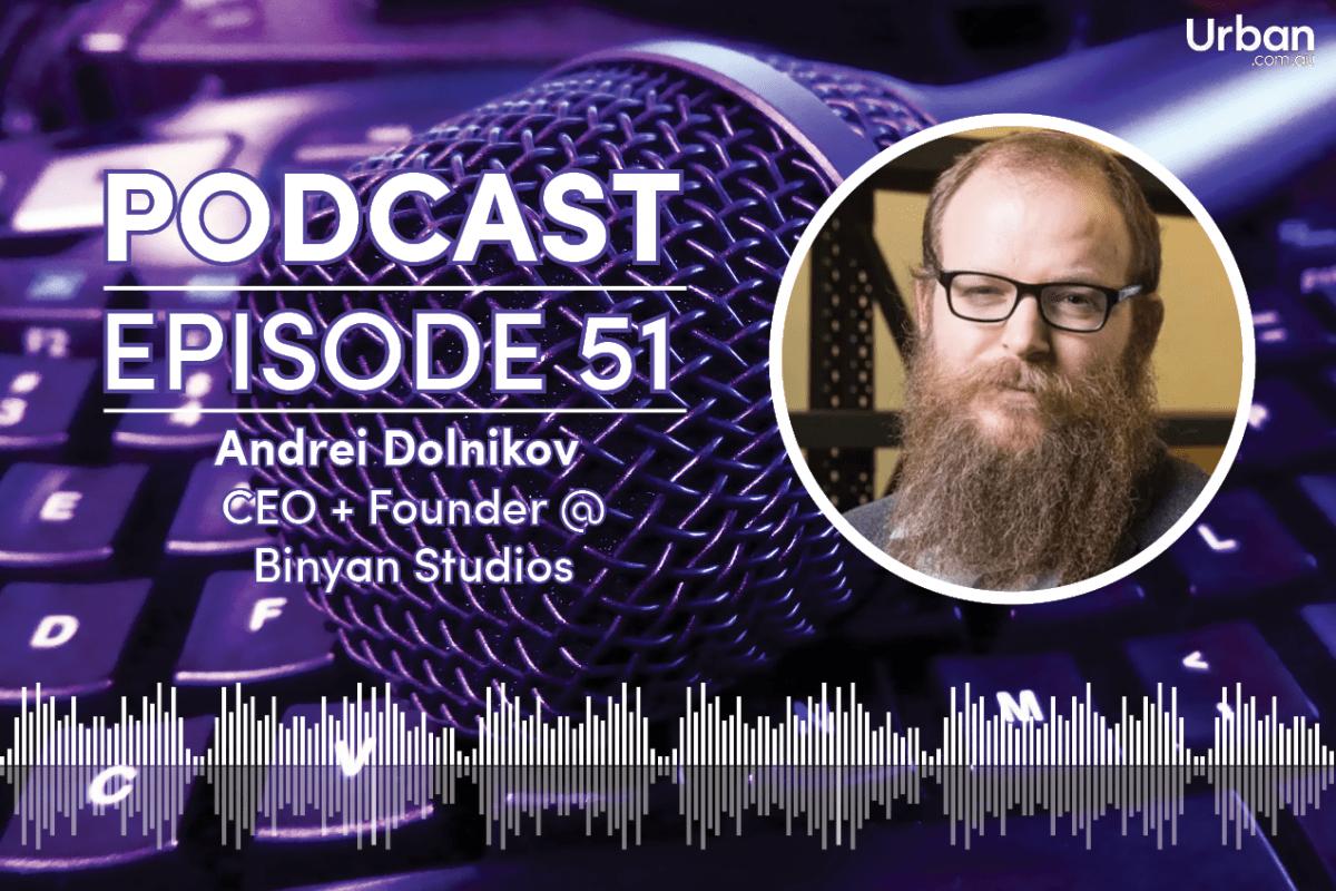 Podcast - Episode 51: Binyan Studios' Andrei Dolnikov