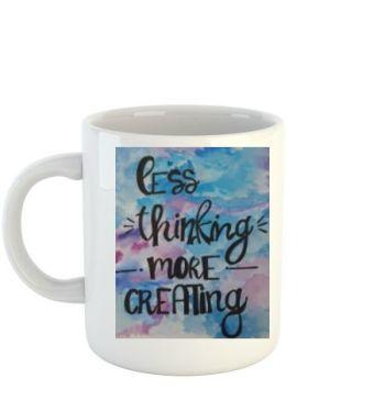 Less Thinking More Creating Mug