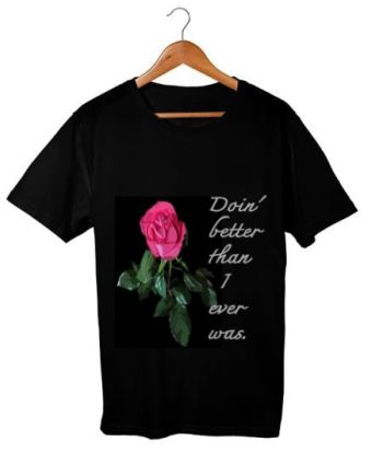 doing better than i ever was- rose print tshirt