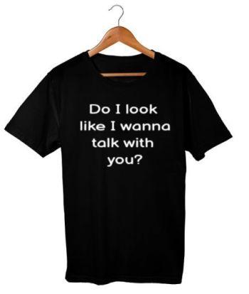 Do I look like I wanna talk with you?