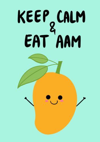 Keep calm & eat Aam