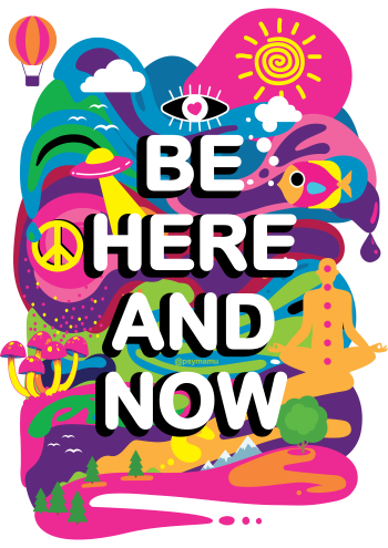 Be Here and Now