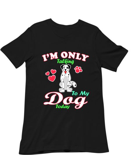 I'm Only Talking To My Dog Today Pet Lover