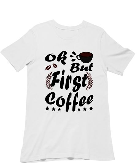 Ok But First Coffee Funny Black Coffee Lover Quote