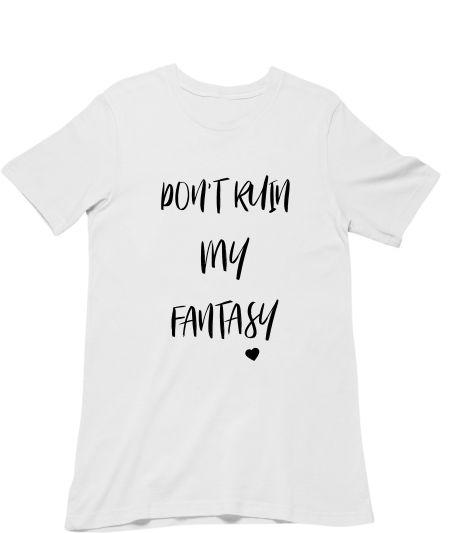 Don't ruin my fantasy