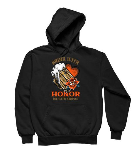 Drink With Honor Die With Respect