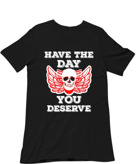 Have The Day You Deserve