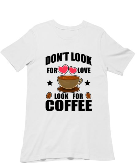 Don't Look For Love Look For Coffee Funny Quote