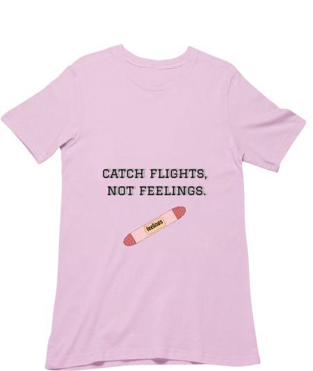 Catch Flights Not Feelings Merch