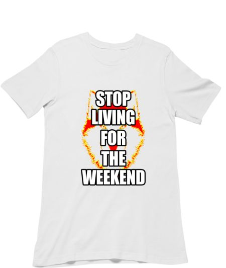Stop Living For The Weekend