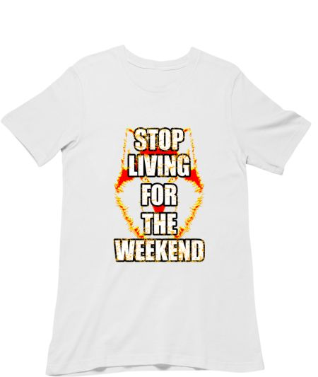 Stop Living For The Weekend Flame Effect
