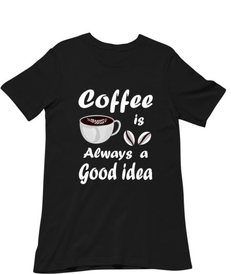Coffee Is Always A Good Idea Funny Quote