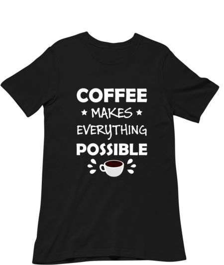 Coffee Makes Everything Possible Funny Quote