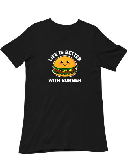 Life Is Better With Burger