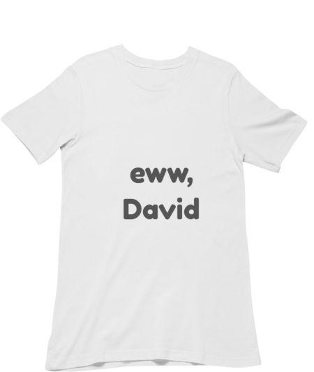 eww, David