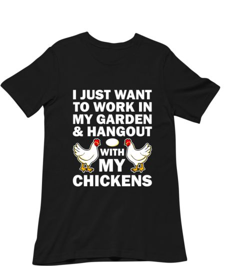 I Just Want To Work In My Garden And Hangout With My Chickens